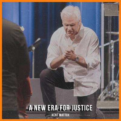 Cover art for A New Era For Justice | Kent Mattox | 07-05-2020