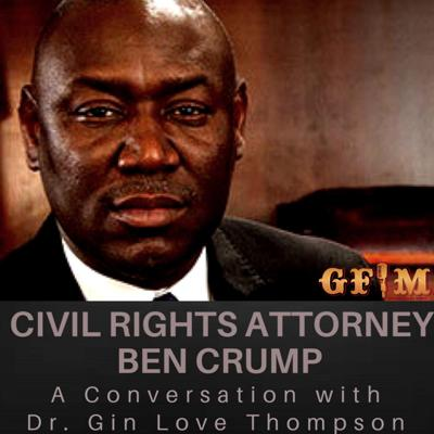 Cover art for A Conversation w/Civil Rights Attorney Ben Crump & Dr. Gin Love Thompson