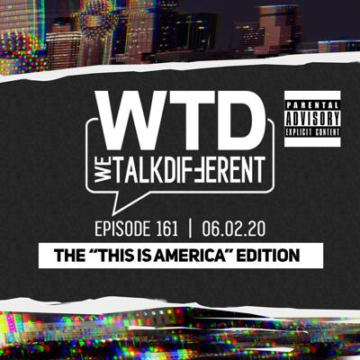 """Ep 161: The """"This Is America"""" Edition – 06.02.20 (Explicit)"""