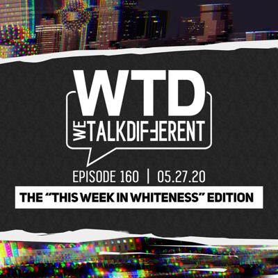 """Ep 160: The """"This Week in Whiteness"""" Edition  – 05.27.20"""