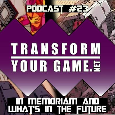 Cover art for TransformYourGame.net Podcast #23 - In Memoriam and What's in the Future