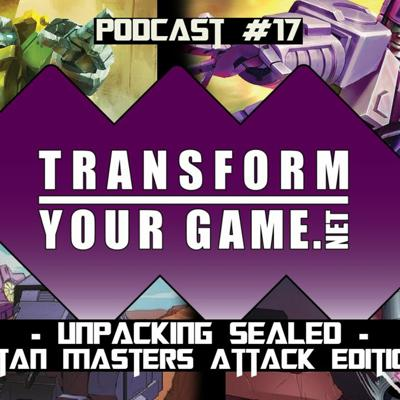 Cover art for TransformYourGame.net Podcast #17 - Unpacking Sealed: Titan Masters Attack Edition