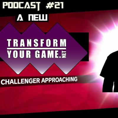 Cover art for TransformYourGame.net Podcast #21 - A New Challenger Approaches!