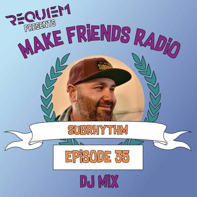 Cover art for Make Friends Radio - Episode 35 Feat. SubRhythm