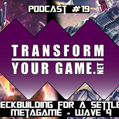 Cover art for TransformYourGame.net Podcast #19 - Deckbuilding for a Settled Metagame - Wave 4
