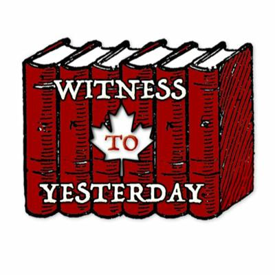 Witness to Yesterday (The Champlain Society Podcast on Canadian History)