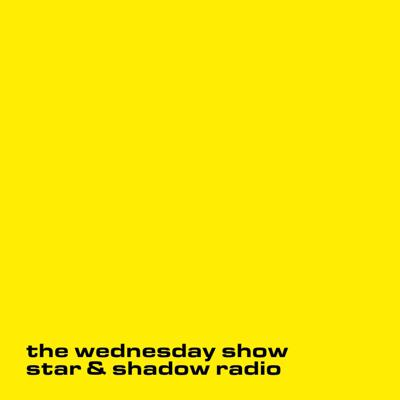Cover art for Wednesday Show Star And Shadow Radio 7 April
