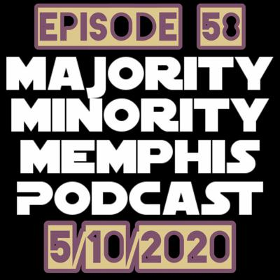 Cover art for Majority Minority Memphis Podcast Season 3 Episode 58 5/10/2020