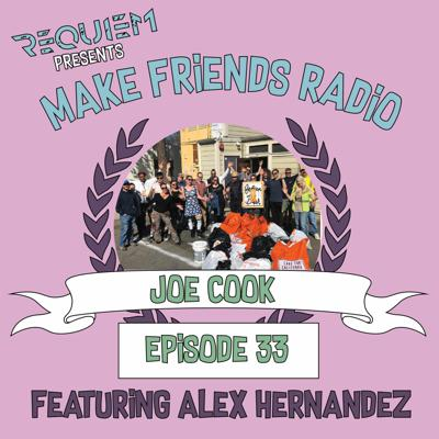 Cover art for Make Friends Radio - Episode 33 Feat. Joe Cook & Alex Hernandez