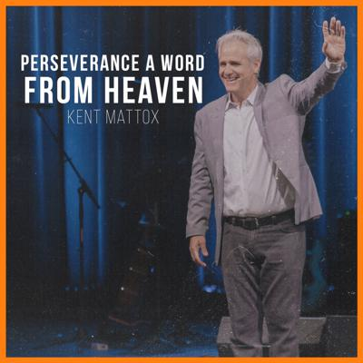 Cover art for Perseverance | A WORD FROM HEAVEN | Kent Mattox | 08-02-2020