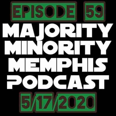 Cover art for Majority Minority Memphis Podcast Season 3 Episode 59 5/17/2020