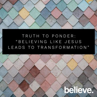 "Cover art for BELIEVE DEVOTION 3 ""Believing like Jesus leads to transformation"""