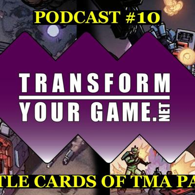 Cover art for TransformYourGame.net Podcast #10 - Roundtable Discussion of Battle Cards from TMA Part 1