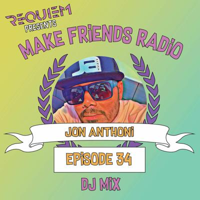 Cover art for Make Friends Radio - Episode 34 Feat. Jon Anthoni