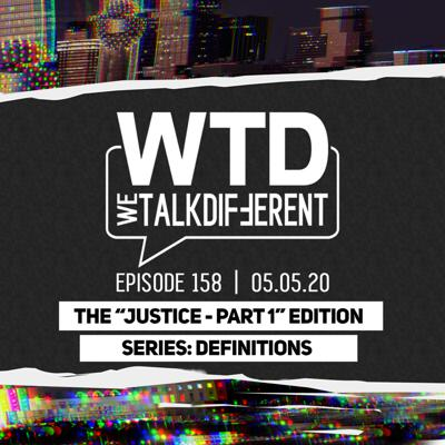 "Ep 158: The ""Definitions Series: Justice - Part 1"" Edition – 05.05.20"