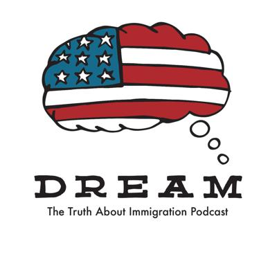 Dream Podcast : The truth about immigration