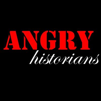 Podcast by Angry Historians