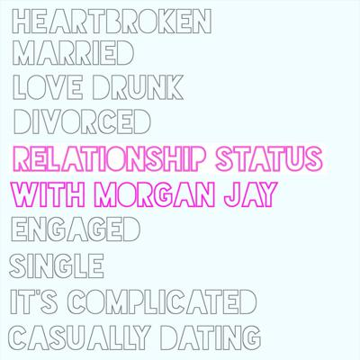 Relationship Status with Morgan Jay