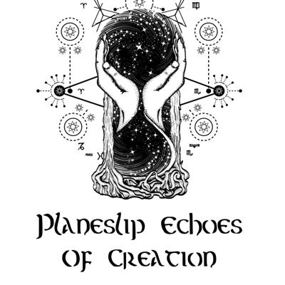 Planeslip: Echoes of Creation