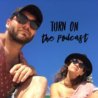 TURN ON the Podcast