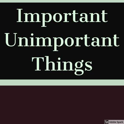 Important Unimportant Things