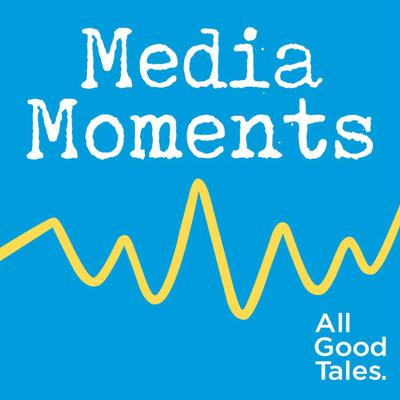 We're All Good Tales, a PR agency with a storytelling twist. Media Moments is a podcast that looks at those strange, unique, weird and often bizarre times when the world changed forever in an instant.