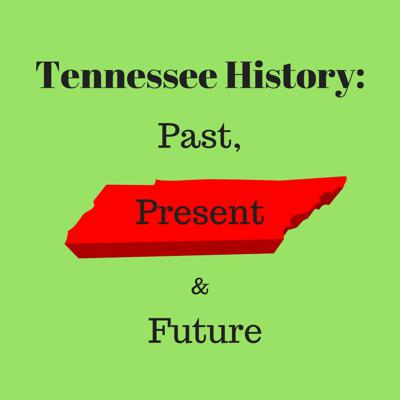 Tennessee History: Past, Present and Future