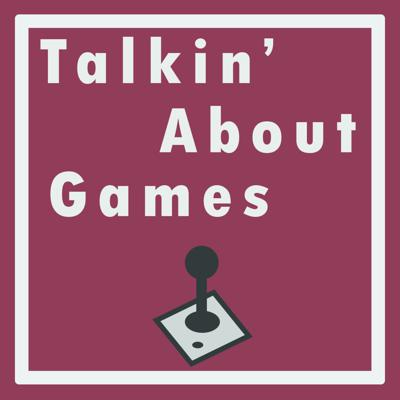 TalkinAboutGamesPodcast