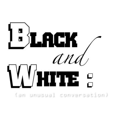 Listen to the Channel the Sun Podcast |:|:| Black and White : an unusual conversation here!