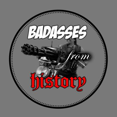 BADASSES FROM HISTORY PODCAST
