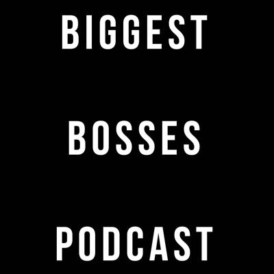 Biggest Bosses Podcast
