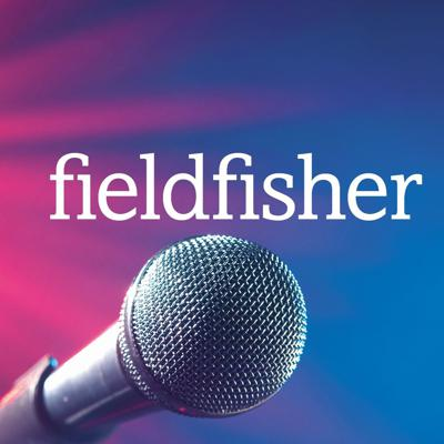 Fieldfisher Podcast
