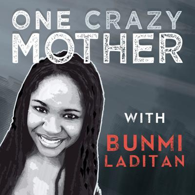 One Crazy Mother with Bunmi Laditan Podcast