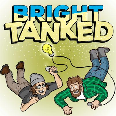 Bright Tanked Podcast