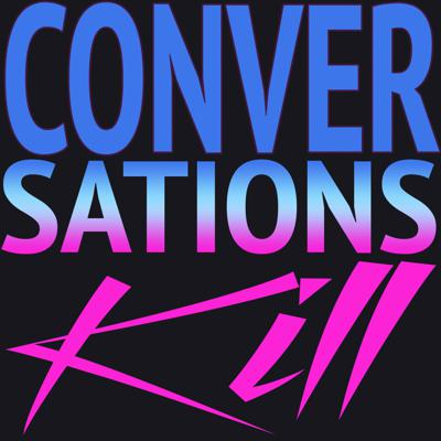 Conversations Kill | Dissecting current events, music and film through a philosophical and political lens.
