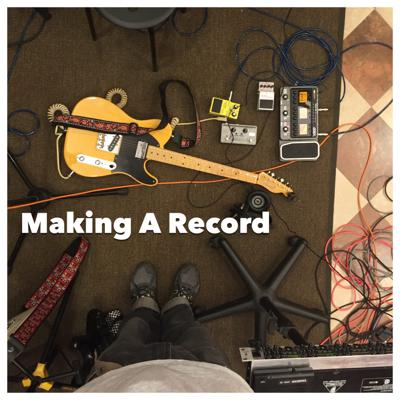 Making A Record - Podcast