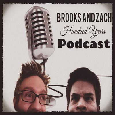 The podcast equivalent of a group of hobos fighting over half a chicken but they're all kinda embarrassed by their actions and thus they try to be funny about it. Brooks and Zach (and Josh and Liam) host this show. It's a healthy mix between pop culture oriented conversations and a storyline that is near impossible to follow, so don't worry about it. Just sit back, relax, and enjoy the Good Times  Contact us at brooksandzachhundredyears@gmail.com  Follow us on Twitter @HundredYearsPod  Brooks: @SqueezyMcCheezy  Zach: @BraveSnuggles  Josh: @Berrettfilms  Liam: @LambWall  Check out our YouTube Channel: https://www.youtube.com/channel/UCkrmrcOMw2DRZqbH3jbUn1A  NEW Story Guide:  https://docs.google.com/document/d/1uGIU2vEWtWyx_WRMf-VYdkKR8UNcYFj7xc94zhoNcKk/edit?usp=sharing  Thanks for listening!