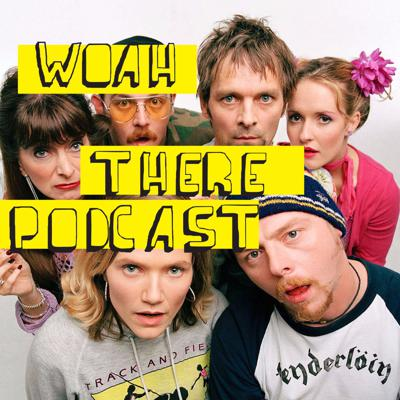Woah There Podcast!