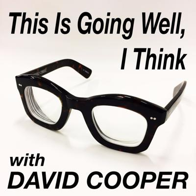 This Is Going Well, I Think with David Cooper