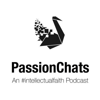 PassionChats: An #intellectualfaith Podcast