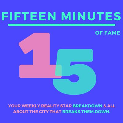 15 Minutes of Fame: Your weekly Reality Star Breakdown and All about The City That Breaks them Down