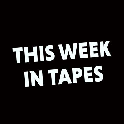 This Week In Tapes