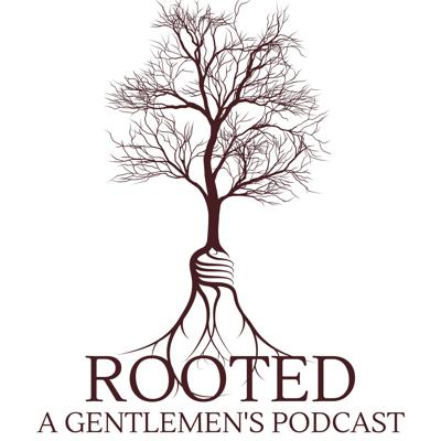 Rooted: A Gentlemen's Podcast