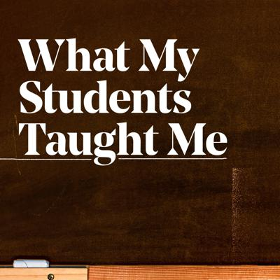What My Students Taught Me