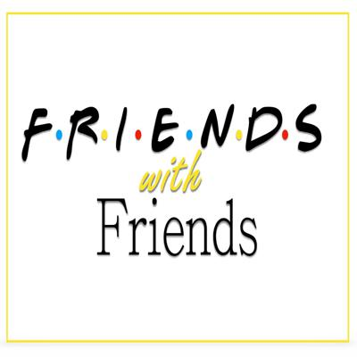 Friends with Friends Podcast