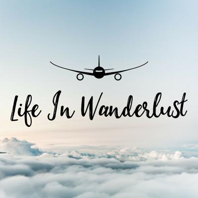 Life in Wanderlust | A Travel Podcast