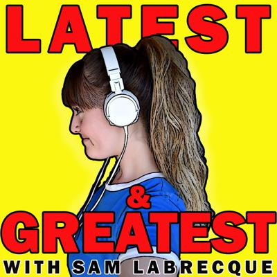 Latest & Greatest with Sam Labrecque Podcast