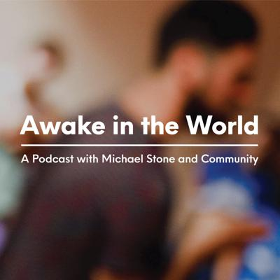 Awake in the World Podcast is a library of talks on a wide-range of topics, including bringing mindfulness and meditation practice into daily life; personal and community issues regarding mental health; and social change. The podcasts were recorded at live events so you might hear coughing, airplanes, cars, sirens, laughter, and peoples' questions—all part of the intimate experience. Michael Stone (1974-2017) was a Buddhist teacher, author, and mental health advocate. His legacy is stewarded by Carina Stone. Podcast funded by Patreon (patreon.com/michaelstone).