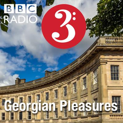 Key pieces of music from the Georgian period explored by Suzy Klein and Christian Curnyn. From BBC Radio 3