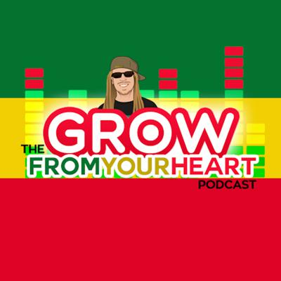 The Grow From Your Heart Podcast - Hosted by Rasta Jeff of Irie Genetics